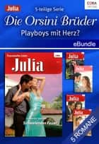 Die Orsini Brüder - Playboys mit Herz? (5-teilige Serie) - eBundle ebook by Catherine Spencer, Sandra Marton