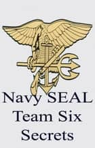 Navy SEAL Team Six Secrets ebook by Anonymous