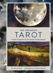 The Circadian Tarot - A Daily Companion for Divination and Illumination ebook by Jen Altman,Michelle Blade
