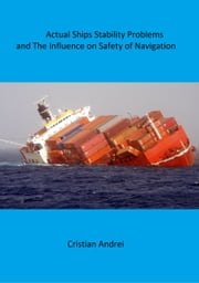 Actual Ships Stability Problems and The Influence on Safety of Navigation ebook by Cristian Andrei