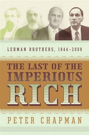 The Last of the Imperious Rich - Lehman Brothers, 1844-2008 ebook by Peter Chapman