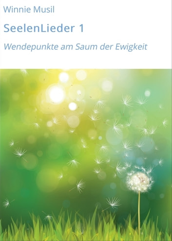 SeelenLieder 1 - Wendepunkte am Saum der Ewigkeit ebook by Winnie Musil