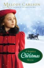 Simple Christmas Wish, A ebook by Melody Carlson