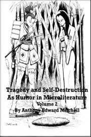 Tragedy and Self-Destruction as Humor in Microliterature, Volume 2 ebook by Anthony Edward Mitchell