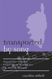 Transported by Song - Corsican Voices from Oral Tradition to World Stage ebook by Caroline Bithell