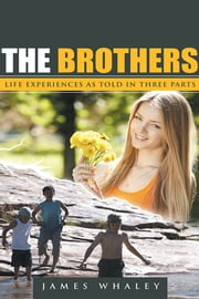 The Brothers - Life Experiences as Told in Three Parts ebook by James Whaley