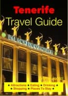 Tenerife, Canary Islands Travel Guide - Attractions, Eating, Drinking, Shopping & Places To Stay ebook by Steve Jonas