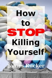 How To Stop Killing Yourself ebook by James Rucker