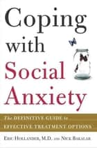 Coping with Social Anxiety - The Definitive Guide to Effective Treatment Options ebook by Eric Hollander, Nicholas Bakalar