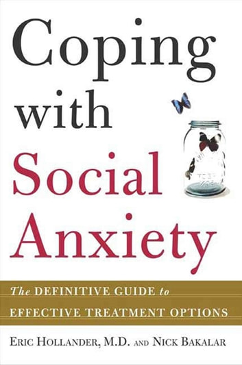 Coping with Social Anxiety - The Definitive Guide to Effective Treatment Options ebook by Eric Hollander,Nicholas Bakalar