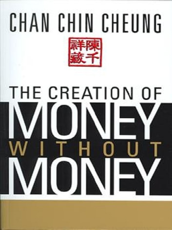 The Creation of Money Without Money ebook by Chan Chin Cheung
