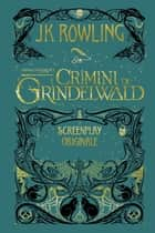 Animali Fantastici: I Crimini di Grindelwald - Screenplay Originale ebook by J.K. Rowling, Valentina Daniele