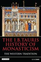 The I.B.Tauris History of Monasticism - The Western Tradition ebook by Dr. G.R. Evans