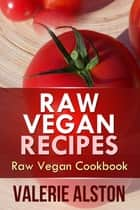 Raw Vegan Recipes ebook by Valerie Alston