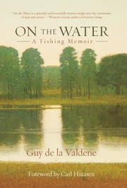 On the Water - A Fishing Memoir ebook by Guy de la Valdene