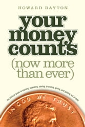 Your Money Counts - The Biblical Guide to Earning, Spending, Saving, Investing, Giving, and Getting Out of Debt ebook by Howard L. Dayton, Jr.