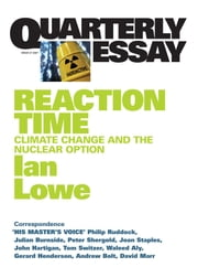 Quarterly Essay 27 Reaction Time - Climate Change and the Nuclear Option ebook by Ian Lowe