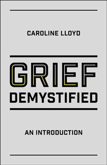 Grief Demystified - An Introduction ebook by Caroline Lloyd