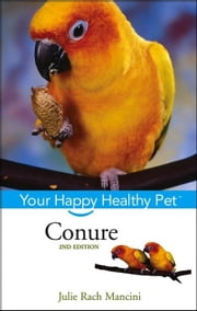 Conure: Your Happy Healthy Pet ebook by Mancini, Julie Rach