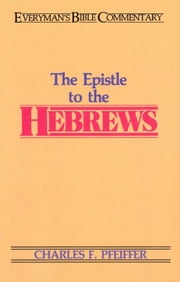 Hebrews- Everyman's Bible Commentary ebook by Charles F. Pfeiffer