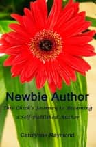 Newbie Author: This Chick's Journey To Becoming A Self-Published Author ebook by Carolynne Raymond