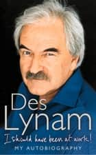 I Should Have Been at Work ebook by Des Lynam