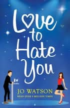 Love to Hate You - The laugh-out-loud romantic comedy of 2018 ebook by Jo Watson