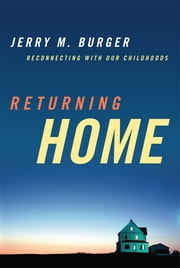 Returning Home - Reconnecting with Our Childhoods ebook by Jerry M. Burger