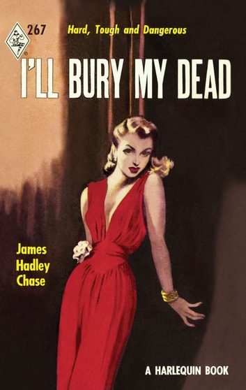 I'll Bury My Dead (Mills & Boon M&B) (Vintage Collection, Book 2) ebook by James Hadley Chase