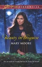 Beauty in Disguise (Mills & Boon Love Inspired Historical) ebook by Mary Moore