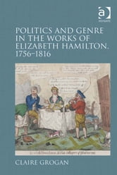 Politics and Genre in the Works of Elizabeth Hamilton, 1756–1816 ebook by Dr Claire Grogan