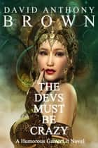 The Devs Must Be Crazy ebook by David Anthony Brown