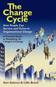 The Change Cycle - How People Can Survive and Thrive in Organizational Change ebook by Ann Salerno,Lillie Brock