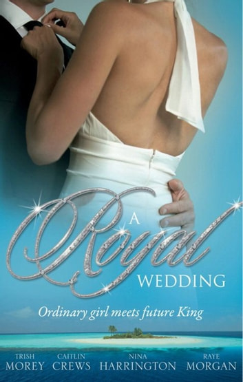 A Royal Wedding: The Storm Within / The Reluctant Queen / The Ordinary King / The Prince's Forbidden Love (Mills & Boon M&B) ekitaplar by Trish Morey,Caitlin Crews,Nina Harrington,Raye Morgan