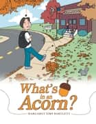 What'S in an Acorn? ebook by Margaret Eirp Bartlett