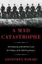 A Mad Catastrophe ebook by Geoffrey Wawro