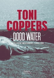 Dood water - een Liese Meerhout thriller ebook by Toni Coppers