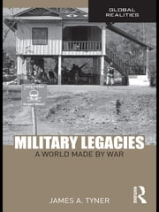 Military Legacies - A World Made By War ebook by James A. Tyner