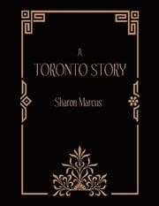 A Toronto Story ebook by Sharon Marcus