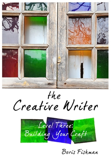 The Creative Writer, Level Three: Building Your Craft (The Creative Writer) ebook by Boris Fishman