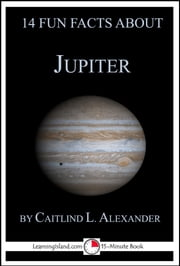 14 Fun Facts About Jupiter: A 15-Minute Book ebook by Caitlind L. Alexander