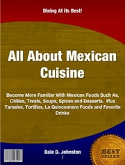 All About Mexican Cuisine ebook by Dale D. Johnston