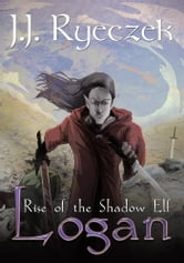 Logan - Rise of the Shadow Elf ebook by J.J. Ryeczek