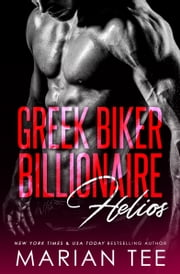Helios: Greek. Biker. Billionaire. ebook by Marian Tee
