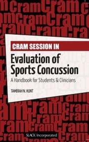 Cram Session in Evaluation of Sports Concussion: A Handbook for Students & Clinicians ebook by Hunt, Tamerah