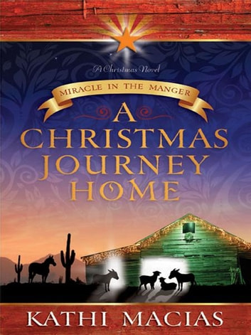A Christmas Journey Home: Miracle in the Manger ebook by Kathi Macias