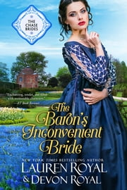 The Baron's Inconvenient Bride (The Chase Brides, Book 6) - A Sweet & Clean Historical Romance ebook by Lauren Royal, Devon Royal