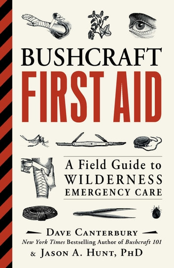 Bushcraft First Aid - A Field Guide to Wilderness Emergency Care ebook by Dave Canterbury,Ph.D. Jason A. Hunt