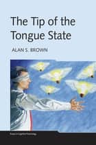 The Tip of the Tongue State ebook by Alan S. Brown