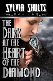 The Dark at the Heart of the Diamond ebook by Sylvia Shults